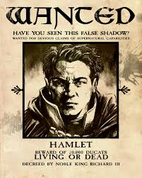 Hamlet - wanted dead or alive. Your actions could really help him with this existential dilemma that he's been having....